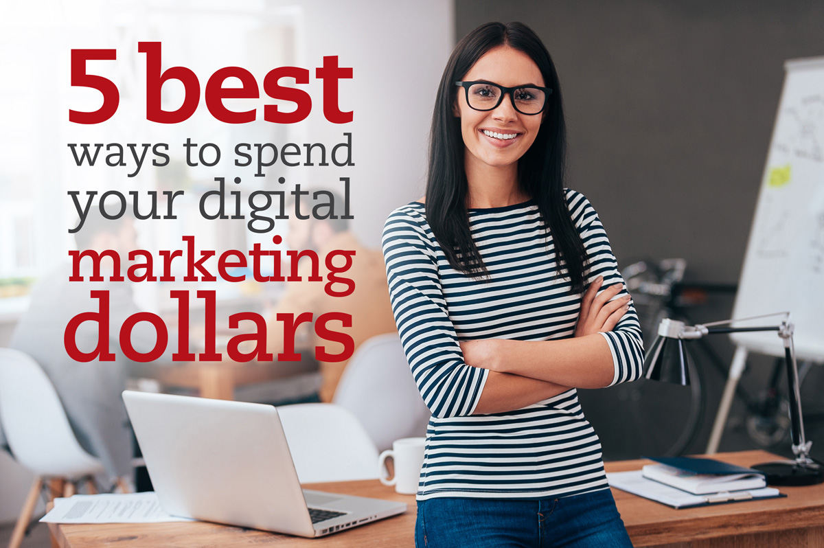 5 best ways to spend your digital marketing dollars